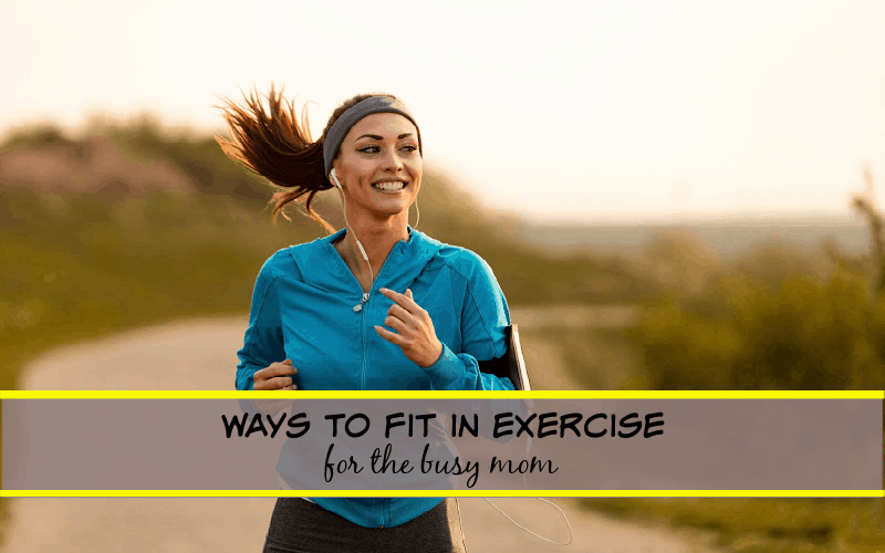 ways to fit in exercise for the busy mom