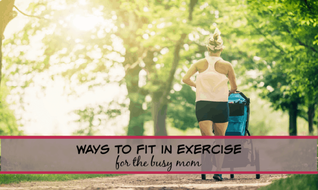 WAYS TO FIT IN EXERCISE FOR THE BUSY MOM!