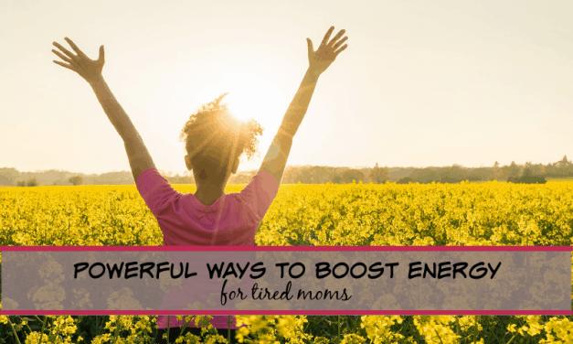 5 WAYS TO BOOST ENERGY FOR TIRED MOMS!