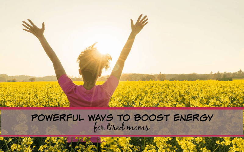 powerful ways to boost energy for tired moms