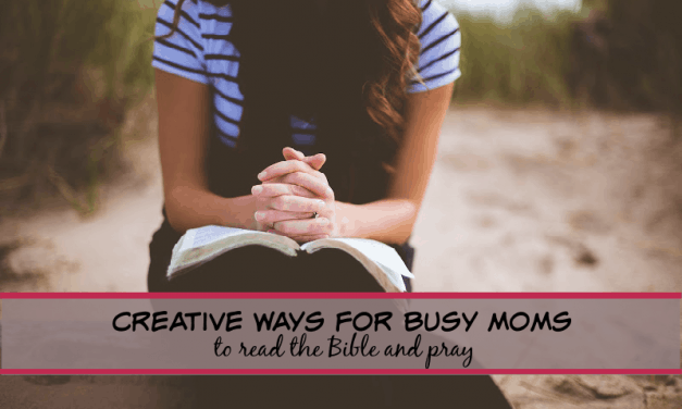 CREATIVE WAYS BUSY MOMS CAN READ THE BIBLE AND PRAY