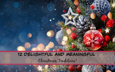 DELIGHTFUL AND MEANINGFUL CHRISTMAS TRADITIONS!