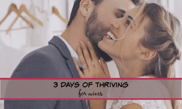 3 Days of Thriving for Wives- quick steps for wives to help their marriage!