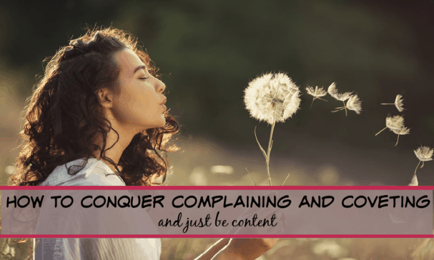 How to Conquer complaining and coveting-and just be content!