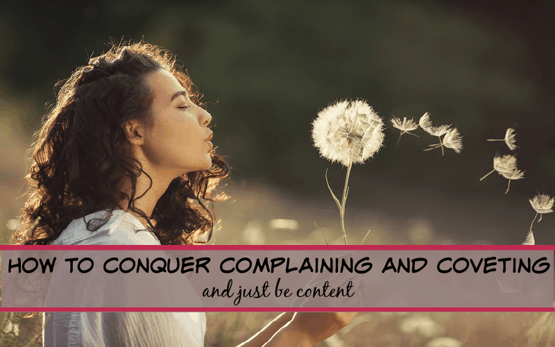 conquer complaining and coveting and just be content