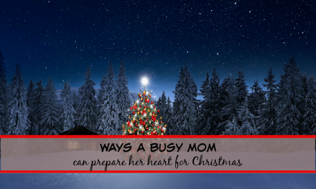 3 Tools to help prepare your heart for Christmas! (Especially for busy moms!)