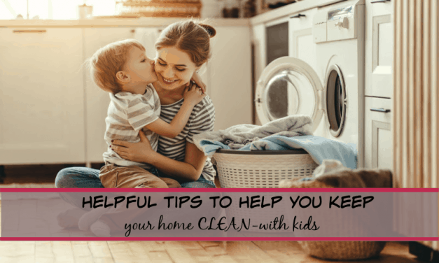 Super Helpful Tips to Keep your Home clean- WITH KIDS!