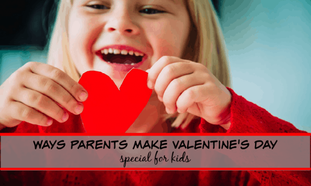 4 Ways Parents Can Make Valentine's Day Special for Kids!