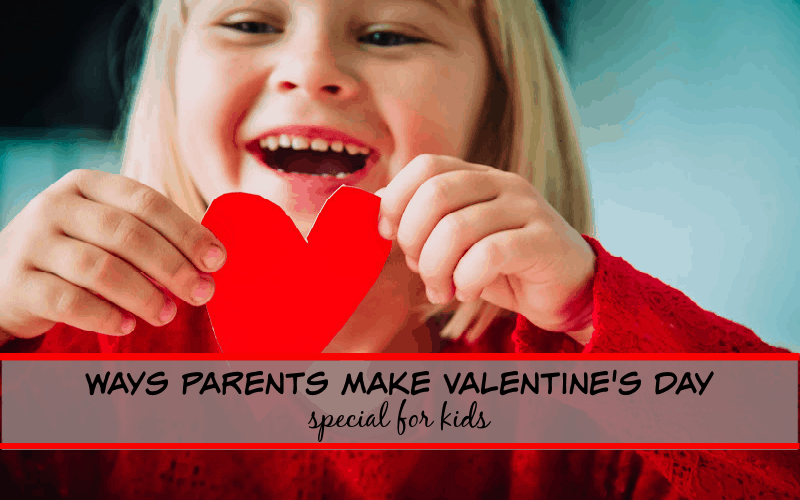ways parents make kids feel special on valentines day