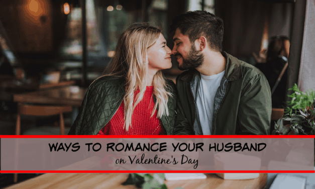 Fun Ways to Romance Your Husband on Valentine's Day