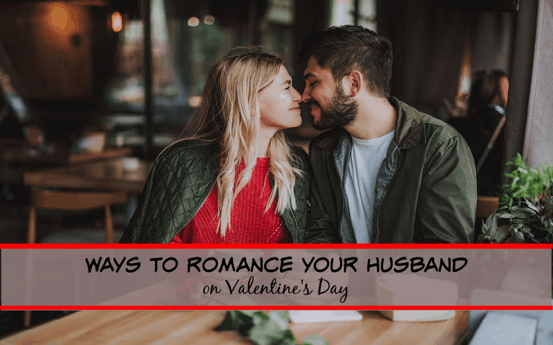 ways to romance your husband on valentines day