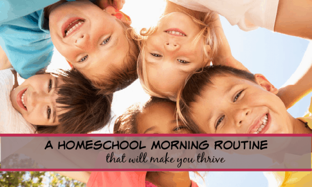 A homeschool morning routine that will have everyone THRIVING!