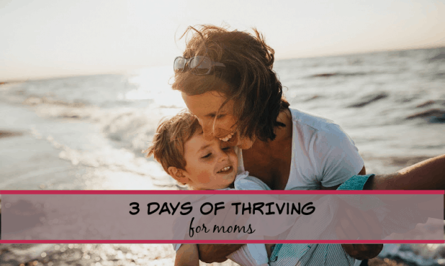 3 Days of Thriving for Moms- Quick steps for mothers to connect with their kids!