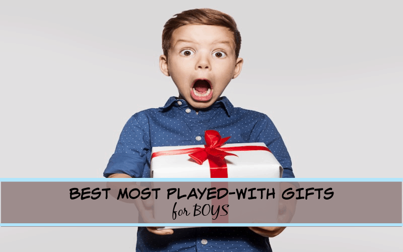 BEST MOST PLAYED WITH GIFTS FOR BOYS