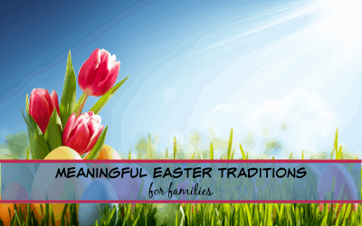 Meaningful family Easter traditions!