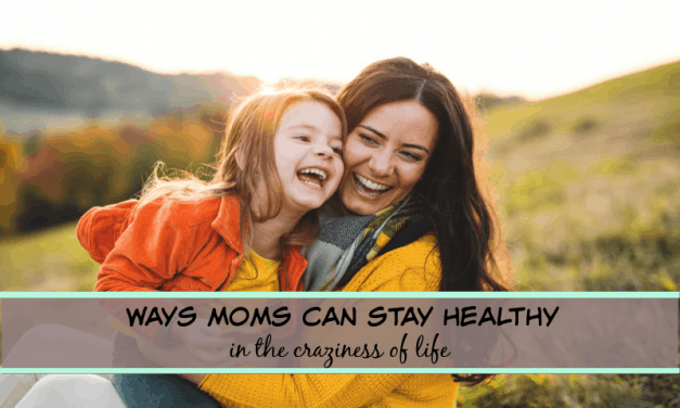 8 ways moms can stay healthy- in the crazy of raising kids!