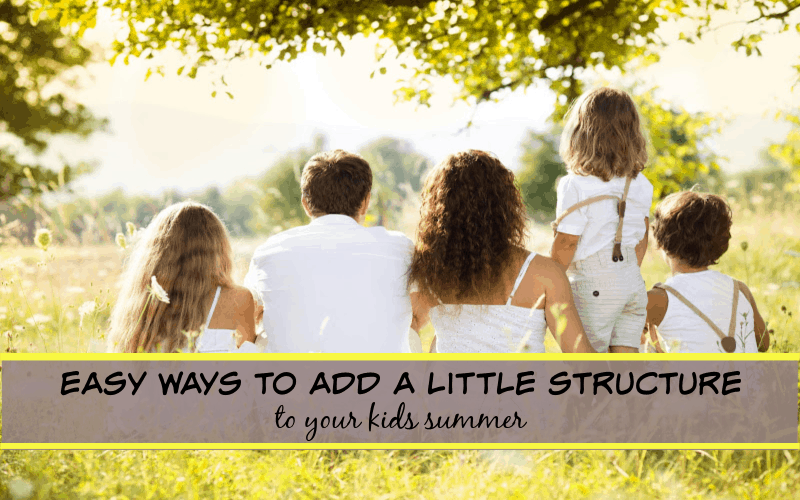 easy ways to add a little structure to your kids summer