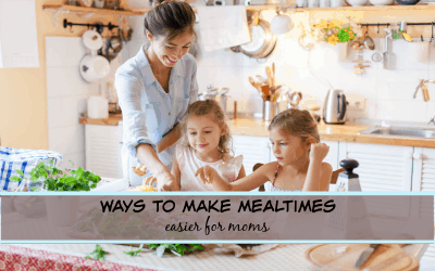 5 Simple Ways to Make Mealtimes Easier (for moms)