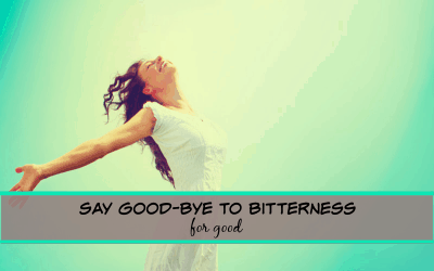 Say Good-Bye To Bitterness (for good)