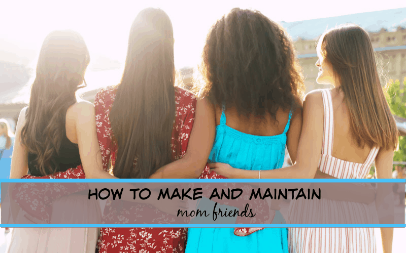 how to make and maintain mom friends