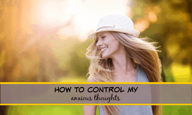How to Control My Anxious Thoughts (5 game changers)
